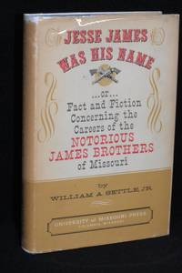 image of Jesse James Was His Name or Fact and Fiction Concerning the Careers of the Notorious James Brothers of Missouri