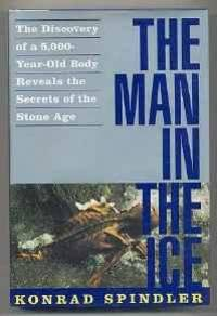 image of Man in the Ice, The: The Discovery of a 5,000-Year-Old Body Reveals the Secrets of the Stone Age