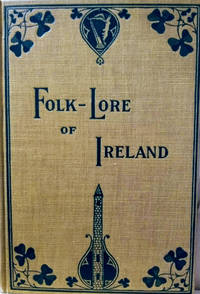 Folk-Lore of Ireland:  Legends, Myths and Fairy Tales