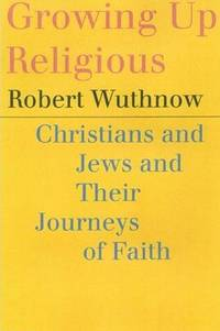 Growing Up Religious: Christians and Jews and Their Journeys of Faith by  Robert Wuthnow - Paperback - 1999 - from Bookmarc's and Biblio.com