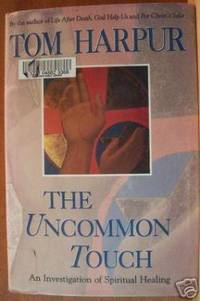 THE UNCOMMON TOUCH An Investigation of Spiritual Healing by  Tom Harpur - First Edition - 1994 - from Ravenswood Books and Biblio.co.uk