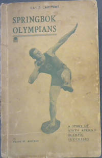 Springbok Olympians : A Story of South Africa's Olympic Successes