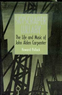 Skyscraper Lullaby: The Life and Music of John Alden Carpenter