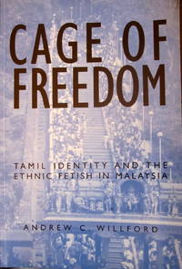 Cage of Freedom: Tamil Identity and the Ethnic Fetish in Malaysia