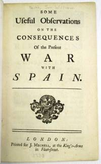 SOME USEFUL OBSERVATIONS ON THE CONSEQUENCES OF THE PRESENT WAR WITH SPAIN by  Sir William] [Keith - 1740 - from David M. Lesser, Fine Antiquarian Books LLC (SKU: 32325)