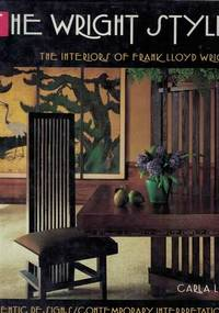 image of The Wright Style : Interiors of Frank Lloyd Wright - Authentic Designs, Contemporary Interpretations