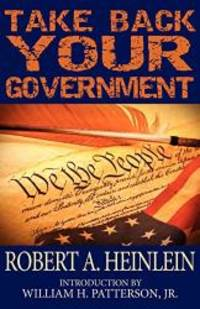 Take Back Your Government by Robert A. Heinlein - Paperback - 2013-03-02 - from Books Express and Biblio.com