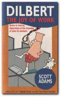 The Joy Of Work Dilbert's Guide to Finding Happiness At the Expense of  Your Co-Workers