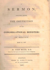A Sermon Preached Before the Convention of the Congregational Ministers in Boston, May 27, 1807