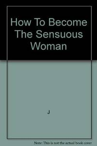 How To Become The Sensuous Woman