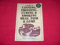 A Guide to Canning, Freezing, Curing & Smoking Meat, Fish & Game by  Wilbur F. Jr Eastman - Paperback - 2002 - from Laird Books (SKU: SHELFAL67)