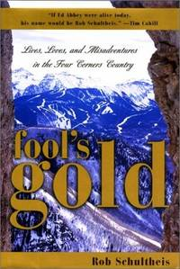Fool\'s Gold : Lives, Loves, and Misadventures in the Four Corners Country