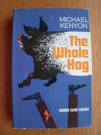 The Whole Hog aka The Trouble with Series Three by  Michael Kenyon - First edition first printing - 1967 - from Scene of the Crime Books, IOBA (SKU: 17740)