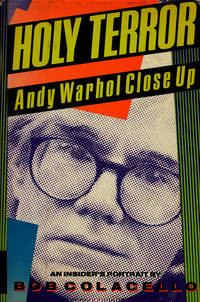 Holy Terror: Andy Warhol Close Up by  Bob Colacello - Hardcover - 1990 - from Good Books In The Woods (SKU: 62060)