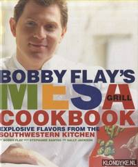 Bobby Flay's Mesa Grill Cookbook. Explosive Flavors from the Southwestern Kitchen