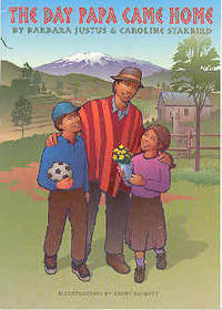 The Day Papa Came Home by Justus, Barbara; Starbird, Caroline - 2004