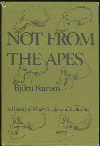 NOT FROM THE APES Man's Origins and Evolution, Kurten, Bjorn