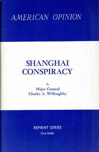 Shanghai Conspiracy The Sorge Spy Ring (American Opinion Reprint Complete & Unabridged Text) by Charles A Willoughby - Paperback - 1961 - from C.A. Hood & Associates and Biblio.com