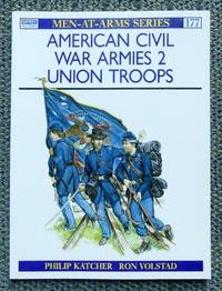 image of AMERICAN CIVIL WAR ARMIES.  2. UNION TROOPS.  OSPREY MILITARY MEN-AT-ARMS SERIES 177.