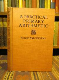 A Practical Primary Arithmetic by  F. L  M. C. S.; Stevens - Signed First Edition - 1911 - from Pages Past Used and Rare Books and Biblio.com
