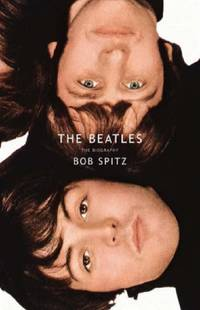 The Beatles: The Biography by Spitz, Bob