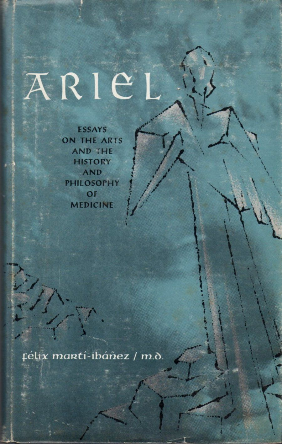 Ariel: Essays on the Arts and the History and Philosophy of Medicine by  Felix Marti-Ibanex - Hardcover - 1962 - from Clausen Books, RMABA and