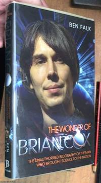 image of The wonder of Brian Cox: the unauthorised biography of the man who brought science to the nation