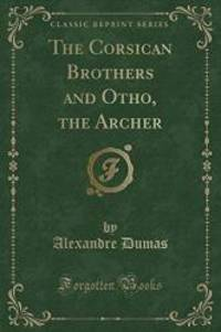 The Corsican Brothers and Otho, the Archer (Classic Reprint) by Alexandre Dumas - 2012-06-19 - from Books Express and Biblio.com