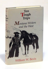 Ten Tough Trips: Montana Writers and the West