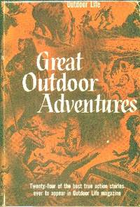 image of Great Outdoor Adventures : Twenty-Four of the Greatest True Action Stories Ever to Appear in Outdoor Life Magazine