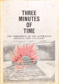 Three Minutes of Time. The Torpedoing of the Australian Hospital Ship 'Centaur'