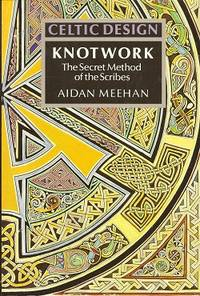 Celtic Design:  Knotwork : The Secret Method of the Scribes