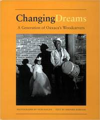 Changing Dreams: A Generation of Oaxaca's Woodcarvers by Shepard Barbash - Hardcover - 2008 - from PsychoBabel & Skoob Books (SKU: Am905)