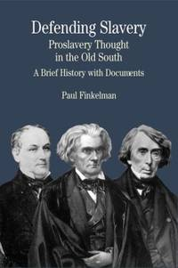 Defending Slavery: Proslavery Thought in the Old South: A Brief History with Documents (Bedford...