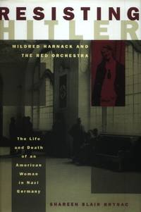 Resisting Hitler, Mildred Fish-Harnack and the Red Orchestra