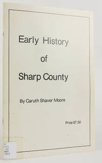 Early History of Sharp County by  Caruth Shaver Moore - Paperback - First Edition - 1909 - from Flamingo Books and Biblio.com