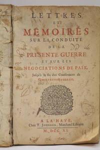 Lettres et Mémoires sur la conduite de la présente Guerre et sur les...
