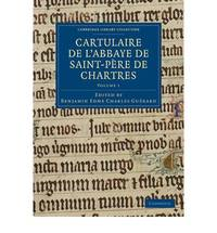 Cartulaire de lAbbaye de Saint-P�re de Chartres: Volume 1 (Cambridge Library Collection - Medieval History)