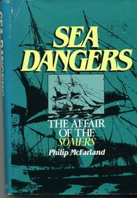 Sea Dangers : The Affair of the Somers by  Philip McFarland - 1st - 1985 - from Naval Marine Archive and Biblio.com
