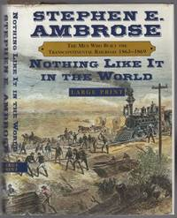 image of Nothing Like It in the World: The Men Who Built the Transcontinental Railroad, 1863-1869 [Large Print Edition]