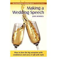 Making A Wedding Speech 6e: How to Face the Big Occasion with Confidence and Carry It Off with Style