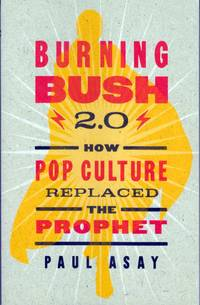 Burning Bush 2.0: How Pop Culture Replaced the Prophet