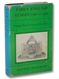 Early English Stages, 1300 to 1660, Volume Two [2]: 1576 to 1660, Part I
