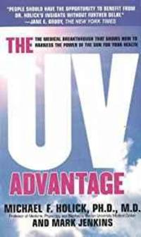 THE UV ADVANTAGE: THE MEDICAL BREAKTHROUGH THAT SHOWS HOW TO HARNESS THE PO WER OF THE SUN FOR YOUR HEALTH by  Michael Holick - Hardcover - 2004 - from Infinity Books Japan (SKU: RWARE0000039345)