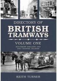 Directory of British Tramways Volume I: Southern England and the Channel Islands