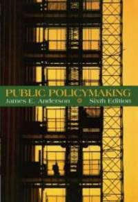 Public Policymaking: An Introduction by James E. Anderson - Paperback - 2005-05-01 - from Books Express and Biblio.com