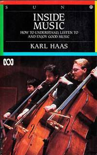 Inside Music How to understand, listen to and enjoy good music by  Karl Haas - Paperback - 1st Edition (Australia) - 1987 - from Adelaide Booksellers and Biblio.co.uk