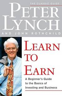 Learn to Earn by Lynch, Peter/ Rothchild, John - 1996
