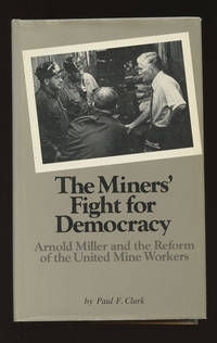 The Miners' Fight for Democracy: Arnold Miller and the Reform of the United Mine Workers (Cornell Studies in Industrial and Labor Relations, Number 21) by  Paul F Clark - First edition - 1981 - from Caliban Books  and Biblio.com