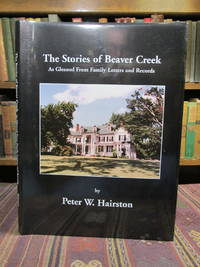 The Stories of Beaver Creek as Gleaned from Family Letters and Records by  Peter W Hairston - First Edition First Printing  - 2003 - from Pages Past Used and Rare Books (SKU: 042242)